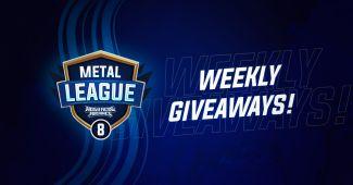 Weekly giveaways on METAL LEAGUE 8 -