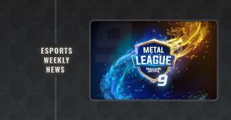 Esports Weekly News: METAL LEAGUE 9 Starts this week!